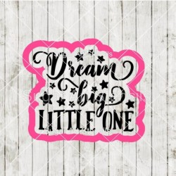 Dream big little one words...